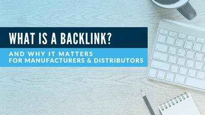 Backlinks 101: For Manufacturers & Distributors