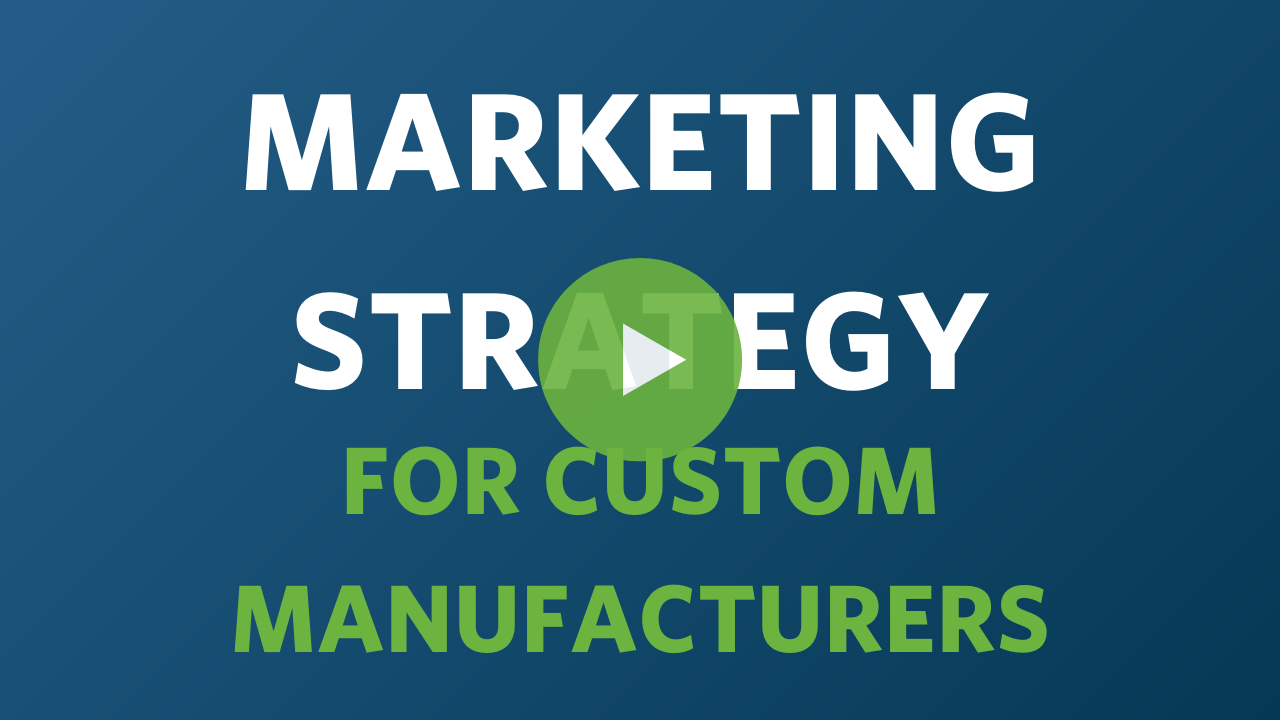 Marketing Strategy for Custom Manufacturers Webinar Thumbnail
